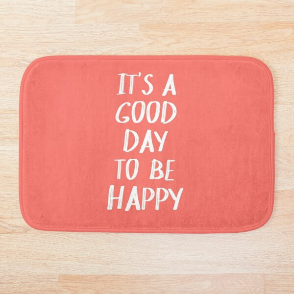 It's a Good Day to Be Happy in Coral Bath Mat
