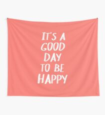 It's a Good Day to Be Happy in Coral Tapestry
