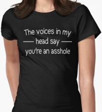 The voices in my head say you're an asshole Womens Fitted T-Shirt