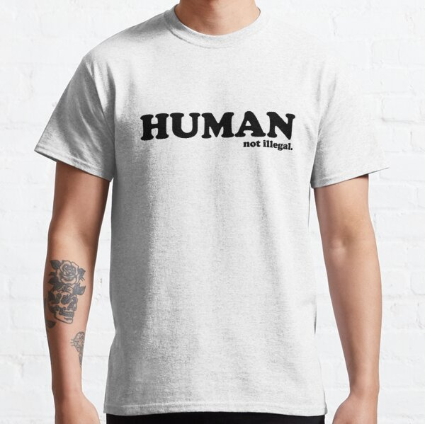 HUMAN. not illegal. No human is illegal, period. Classic T-Shirt