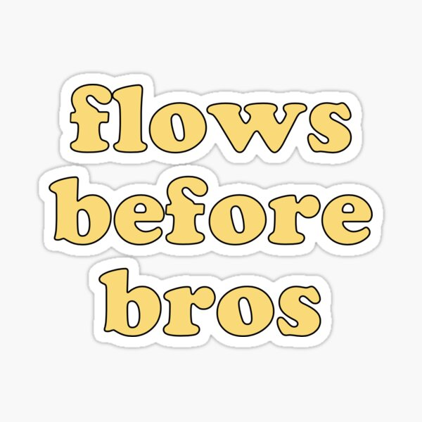 flows before bros (yellow) Sticker