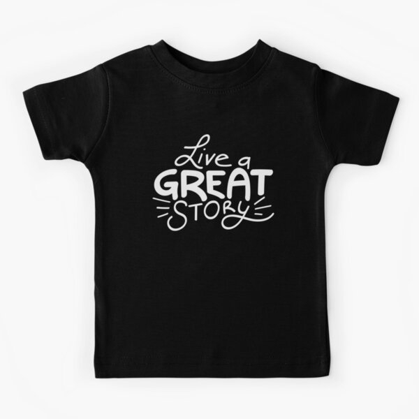 Live a great story  Kids T-Shirt