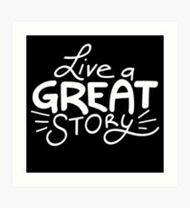 Live a great story  Art Print