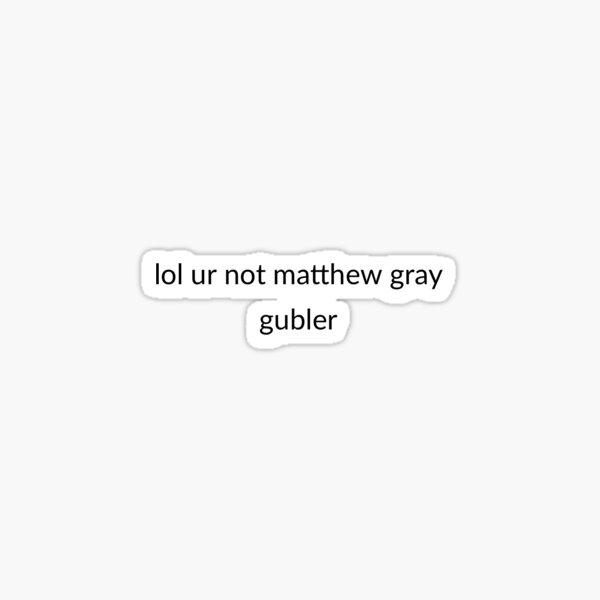 [Fixed] lol ur not matthew gray gubler Sticker