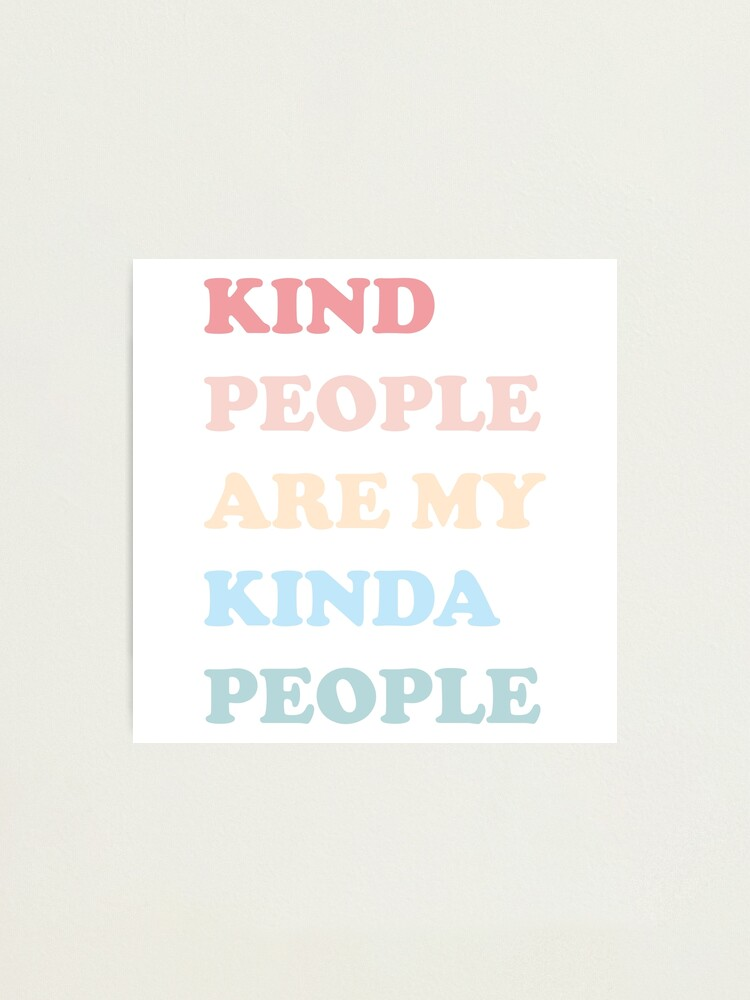 Alternate view of Kind People Are My Kinda People Photographic Print