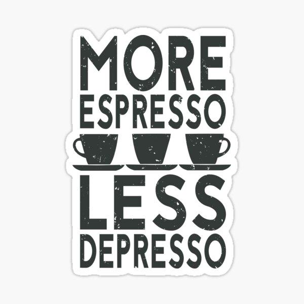 Funny Coffee Saying More Espresso Less Depresso  Sticker