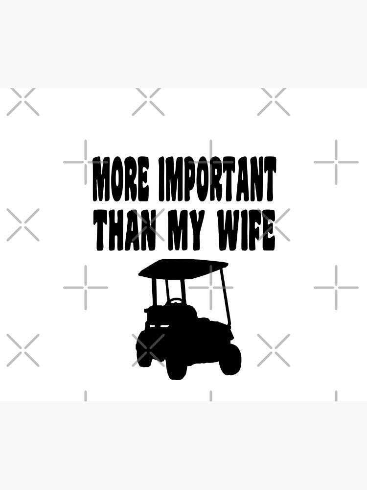 More Important Than My Wife  - Funny Golf T Shirt and Gifts for Golfers Golfing Men Women von greatshirts