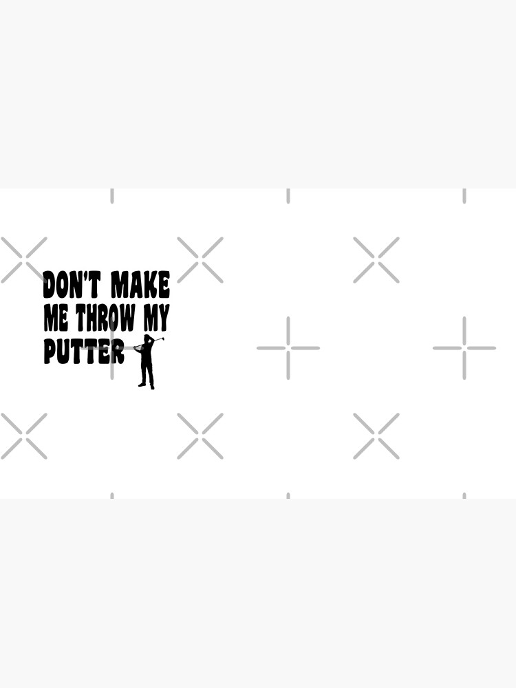 Don't Make Me Throw My Putter  - Funny Golf T Shirt and Gifts for Golfers Golfing Men Women von greatshirts
