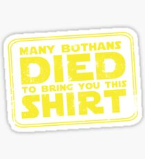 Many Bothans died bring you this shirt Sticker