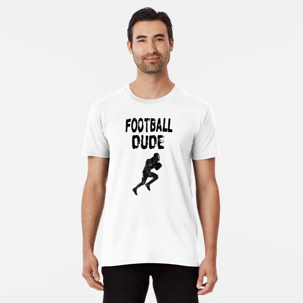 Football Dude  - Funny Football Player Gift for Men Boys Teens  Premium T-Shirt