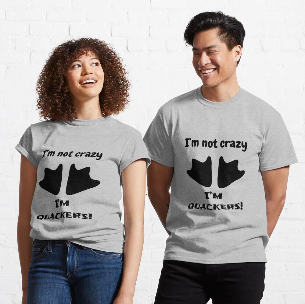I'm not crazy, I'm quackers! Classic T-Shirt