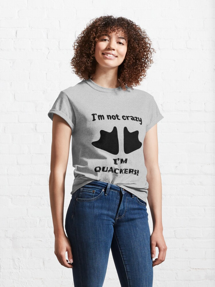 Alternate view of I'm not crazy, I'm quackers! Classic T-Shirt