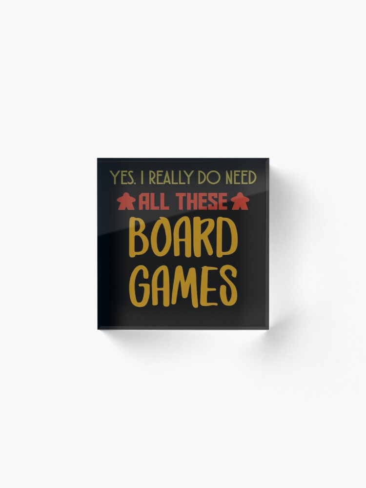Alternate view of Yes. I Really Do Need All Those Board Games - Board Game Inspired Graphic - Tabletop Gaming  - BGG Acrylic Block