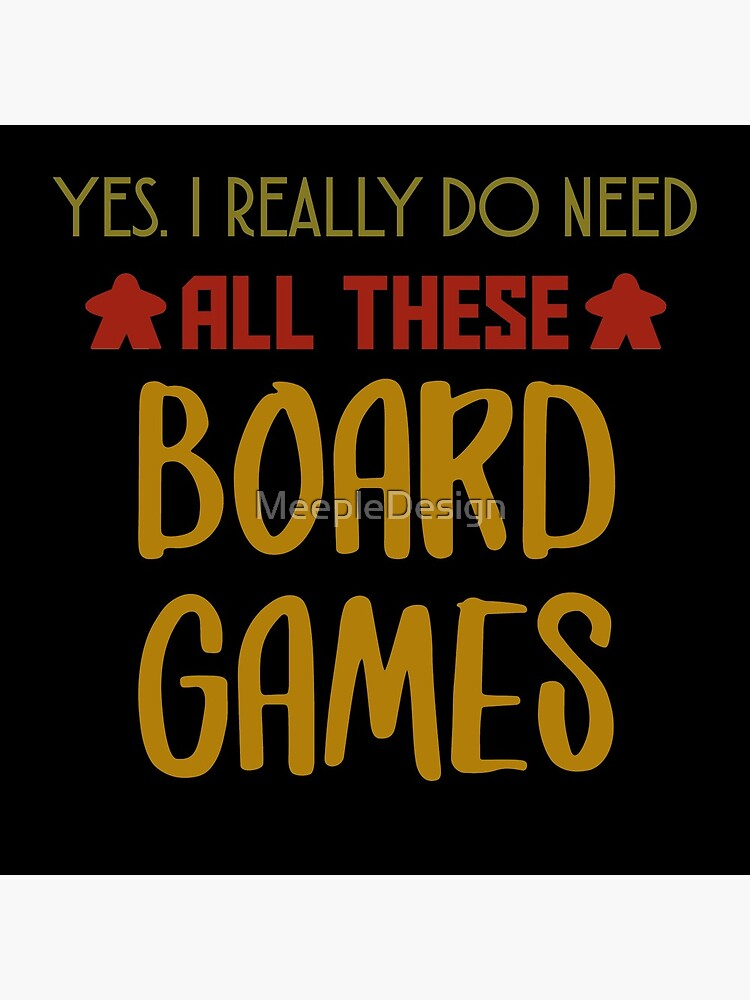 Yes. I Really Do Need All Those Board Games - Board Game Inspired Graphic - Tabletop Gaming  - BGG by MeepleDesign