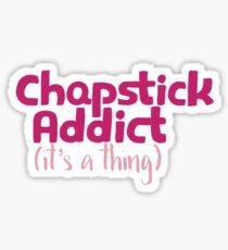chaptstick addict (it's a thing) sticker Sticker
