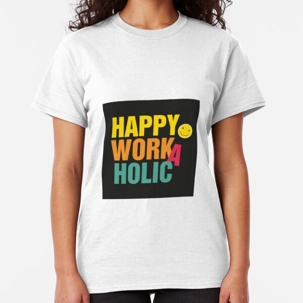 Happy Workaholic black Classic T-Shirt