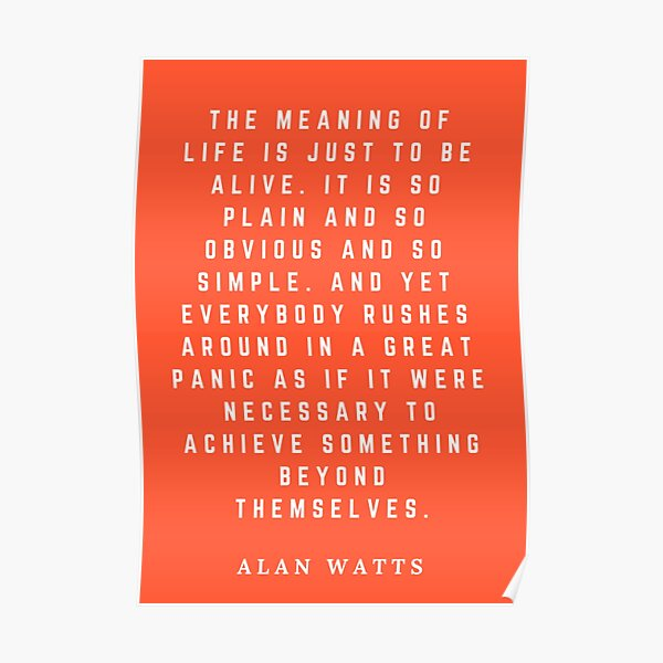 The Meaning Of Life Alan Watts Quote Art Poster