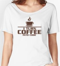 I turn coffee into Code Women's Relaxed Fit T-Shirt