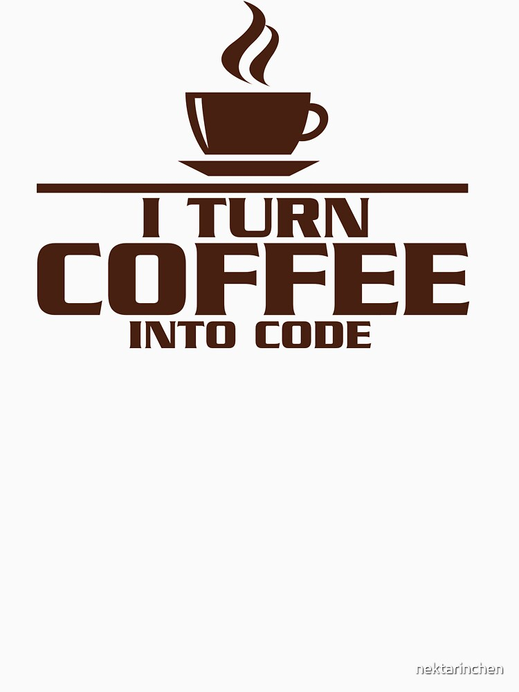 I turn coffee into Code | Unisex T-Shirt