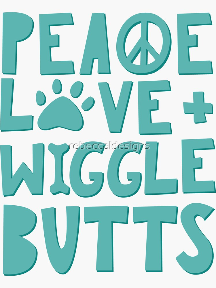 Peace, Love, + Wiggle Butts | Animal Lover | Turquoise  by rebeccaldesigns