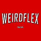 Weird Flex but ok (Meme) by Glyphz