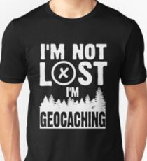 I'm not lost, I'm geocaching T-Shirt