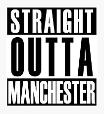 Straight Outta Manchester Photographic Print