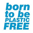 Born To Be Plastic Free by Meltingpanda