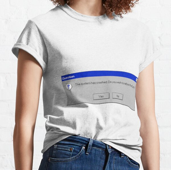The system has crashed. Do you want to reboot the Earth? Classic T-Shirt