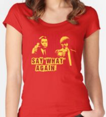 """Jules and Vincent """"Say wHat again"""" Women's Fitted Scoop T-Shirt"""