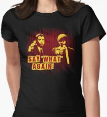 "Jules and Vincent ""Say wHat again"" Womens Fitted T-Shirt"