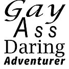 Gay Ass Daring Adventurer by Shainamation
