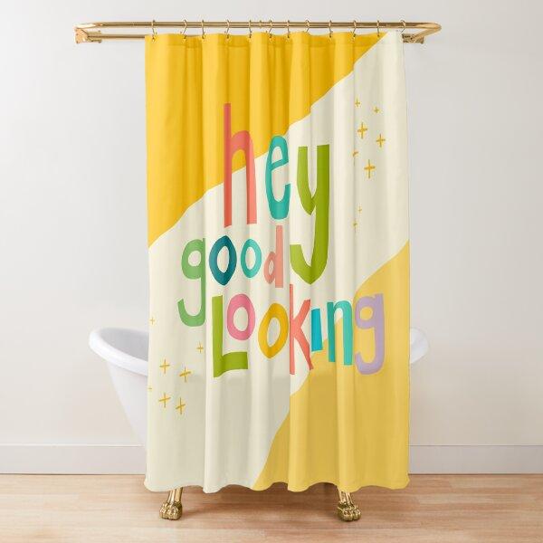 Hey good looking  Shower Curtain