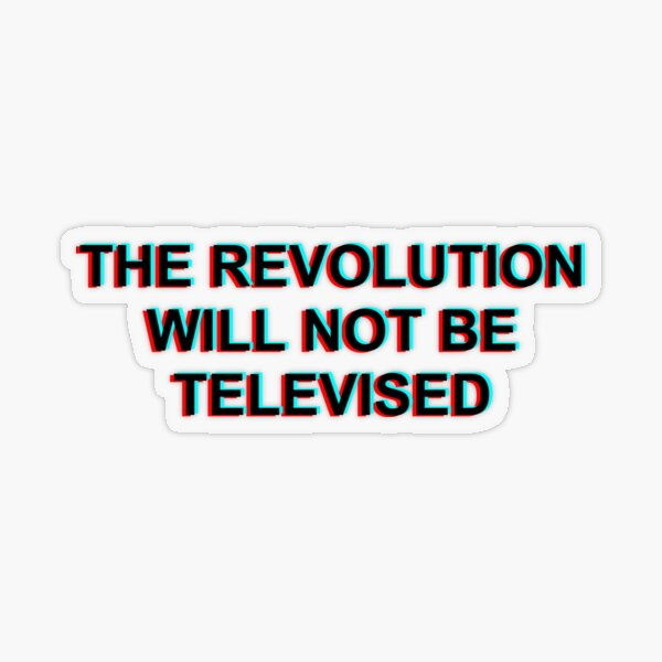 THE REVOLUTION WILL NOT BE TELEVISED Transparent Sticker