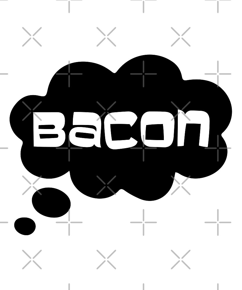 Bacon Thought Bubble by jetblackyak
