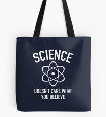 Wissenschaft interessiert nicht, an was Sie glauben Tote Bag