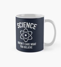 Science Doesn't Care What You Believe In Classic Mug