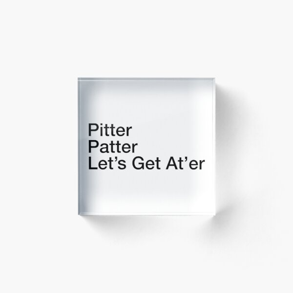 pitter patter let's get at'er Acrylic Block