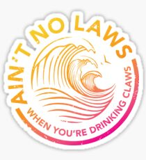 Ain't No Laws When You're Drinking Claws - Color Sticker