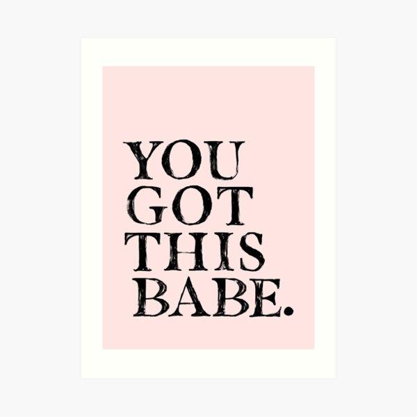 You Got This Babe. Art Print