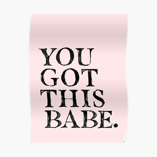 You Got This Babe. Poster