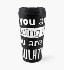 if you are reading this you are in simulation Travel Mug