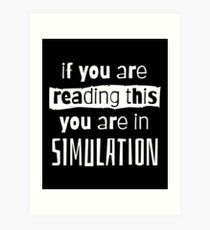 if you are reading this you are in simulation Art Print