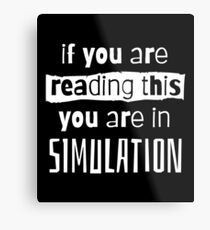 if you are reading this you are in simulation Metal Print