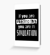if you are reading this you are in simulation Greeting Card