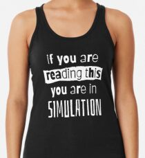 if you are reading this you are in simulation Racerback Tank Top