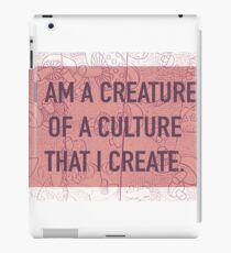 I am a Creature of a Culture That I Create iPad Case/Skin
