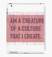 I am a Creature of a Culture That I Create iPad Case/Skin