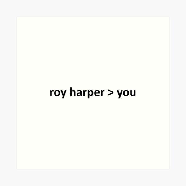 roy harper is better than you Art Print