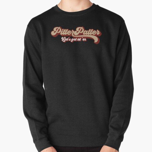 Pitter Patter Let's Get at 'Er Retro Letterkenny Shirt Pullover Sweatshirt